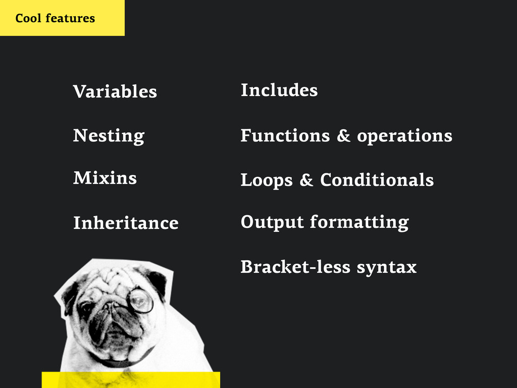 Cool features Variables Mixins Inheritance Func...