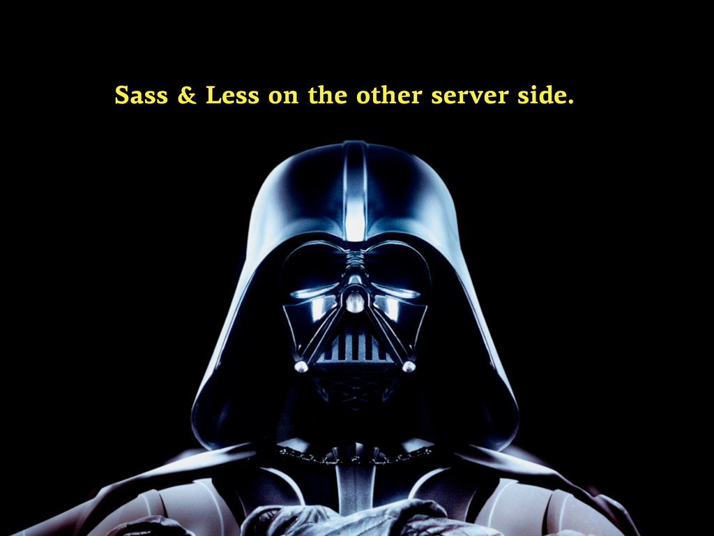 Sass & Less on the other server side.