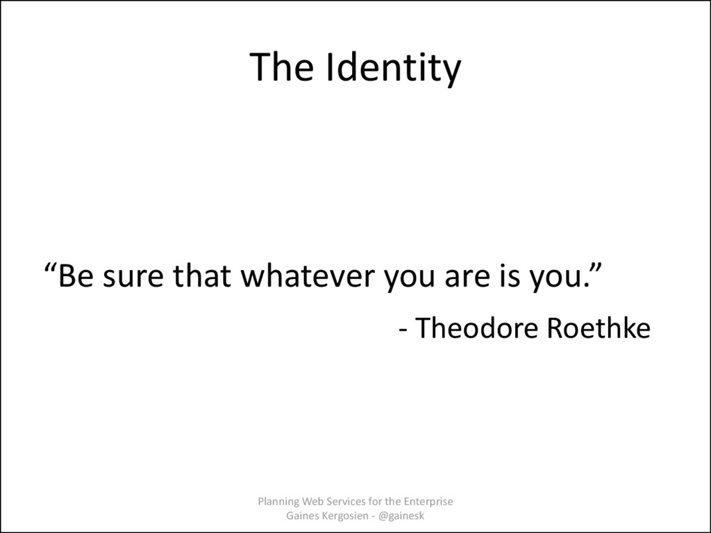 """The Identity """"Be sure that whatever you are is ..."""