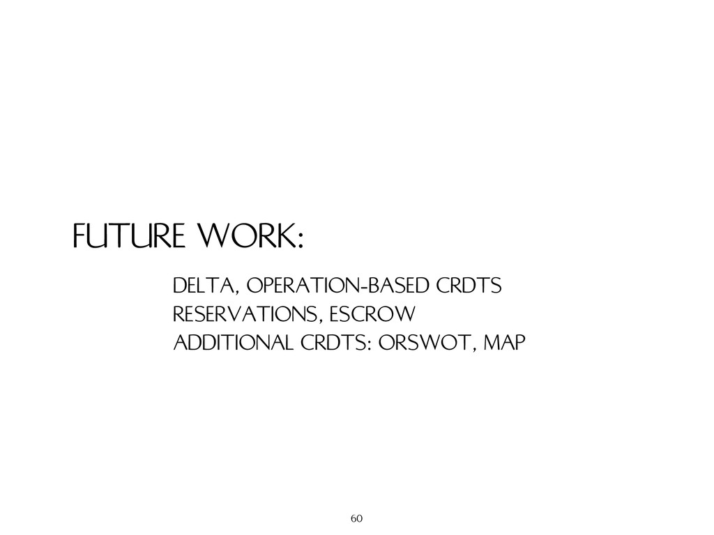 FUTURE WORK: DELTA, OPERATION-BASED CRDTS RESER...