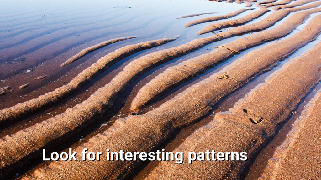 Look for interesting patterns Look for interest...