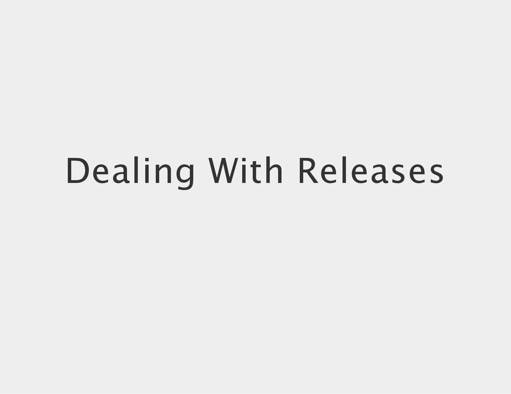 Dealing With Releases