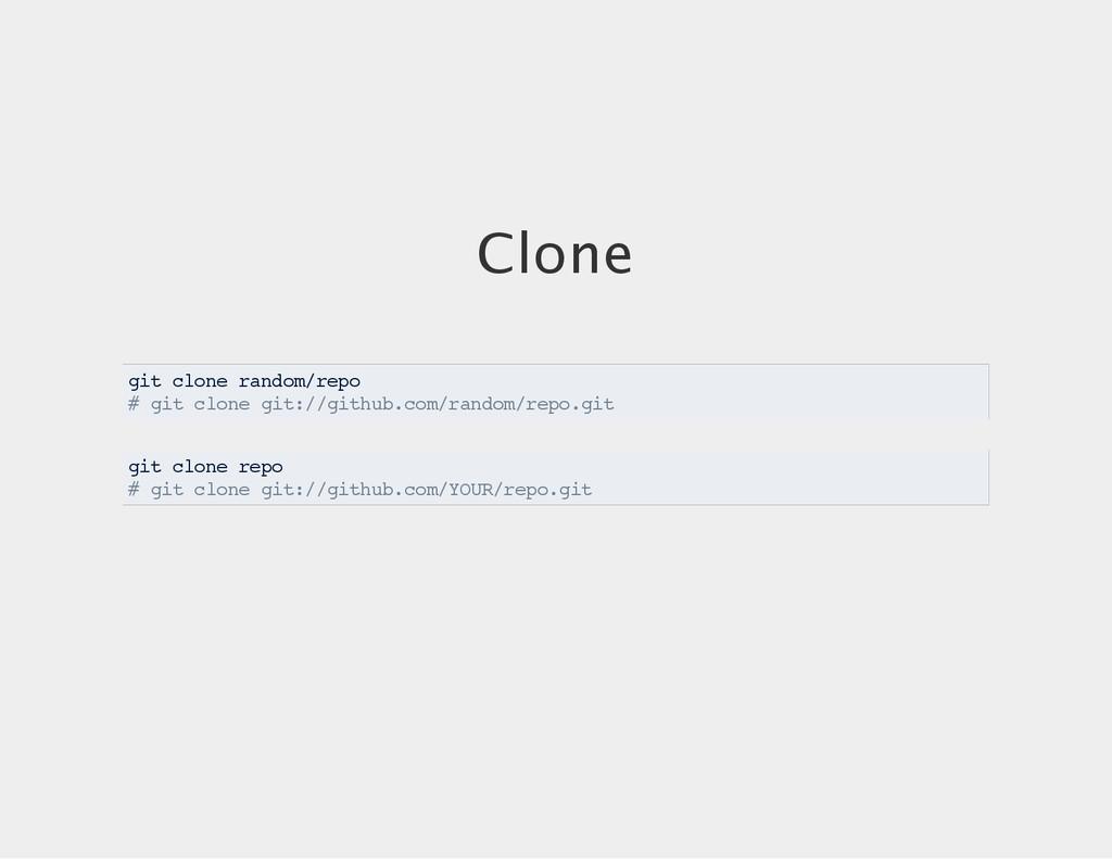 Clone git clone random/repo # git clone git://g...