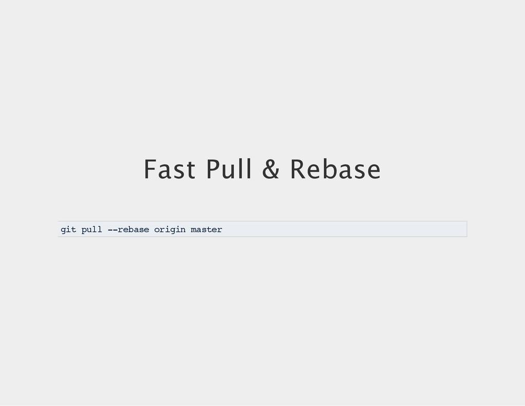 Fast Pull & Rebase git pull --rebase origin mas...