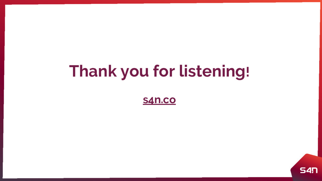 Thank you for listening! s4n.co