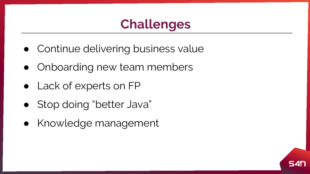Challenges ● Continue delivering business value...