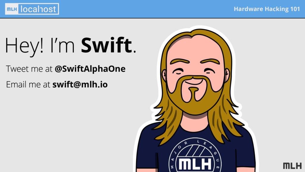 Hardware Hacking 101 Swift @SwiftAlphaOne swift...