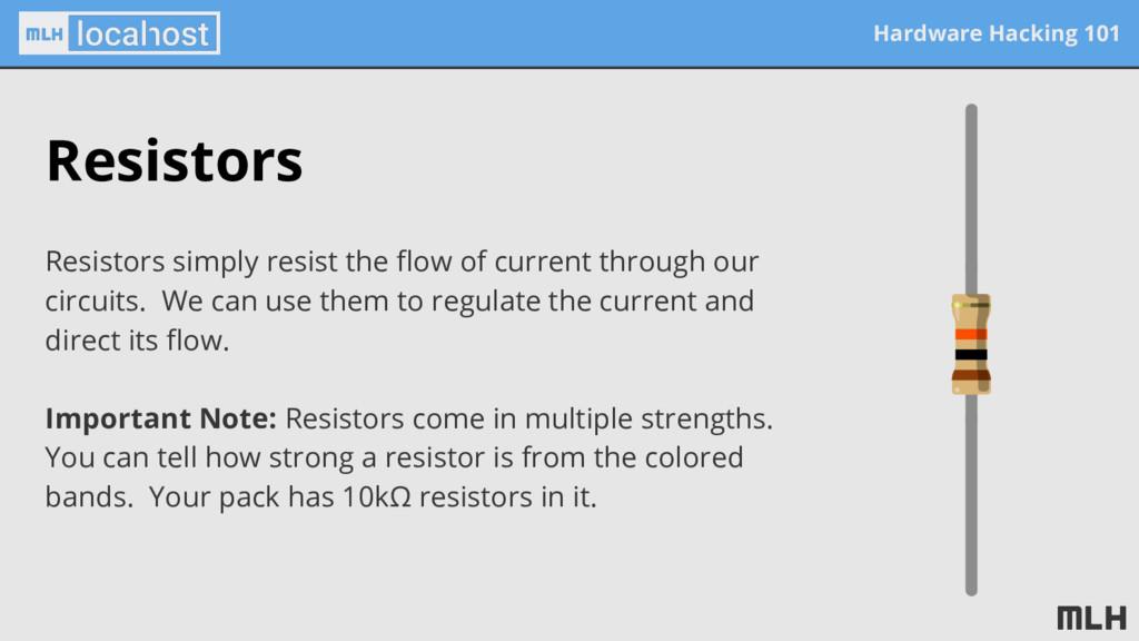 Hardware Hacking 101 Resistors Resistors simply...