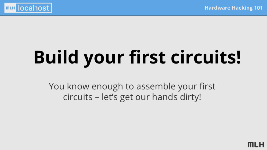 Hardware Hacking 101 Build your first circuits!...