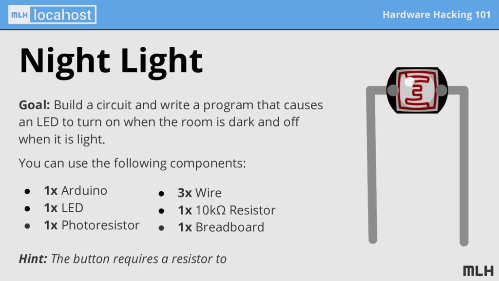 Hardware Hacking 101 Night Light Goal: Build a ...
