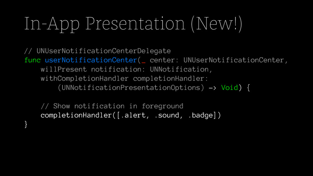 In-App Presentation (New!) // UNUserNotificatio...