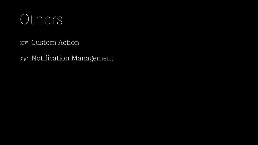 Others ☞ Custom Action ☞ Notification Management