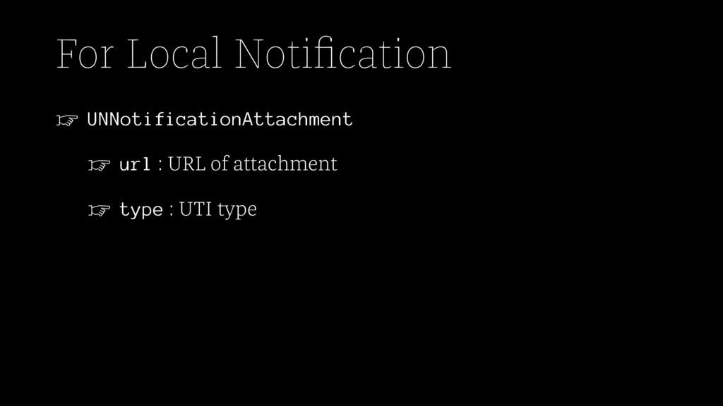 For Local Notification ☞ UNNotificationAttachmen...