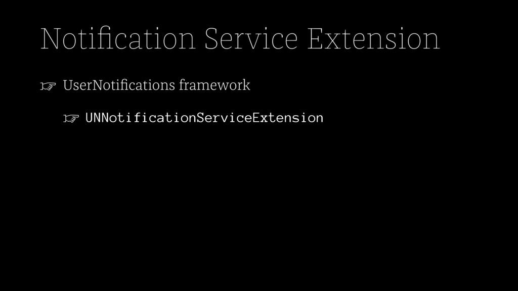 Notification Service Extension ☞ UserNotification...