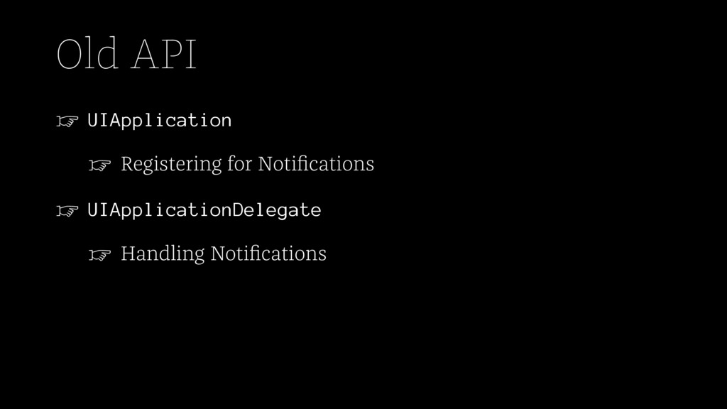 Old API ☞ UIApplication ☞ Registering for Notifi...
