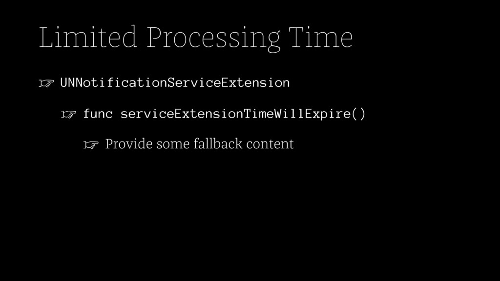 Limited Processing Time ☞ UNNotificationService...