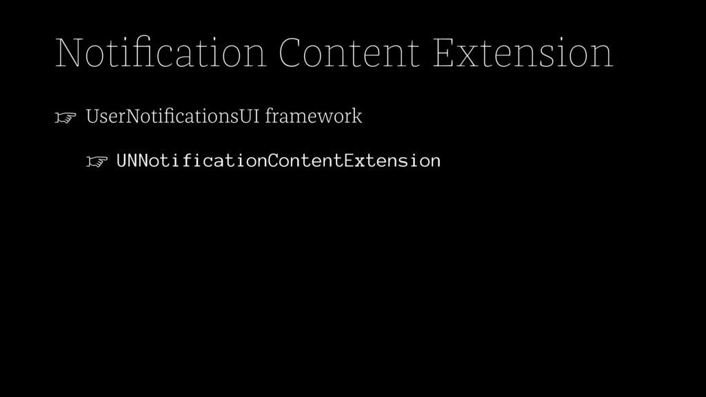 Notification Content Extension ☞ UserNotification...