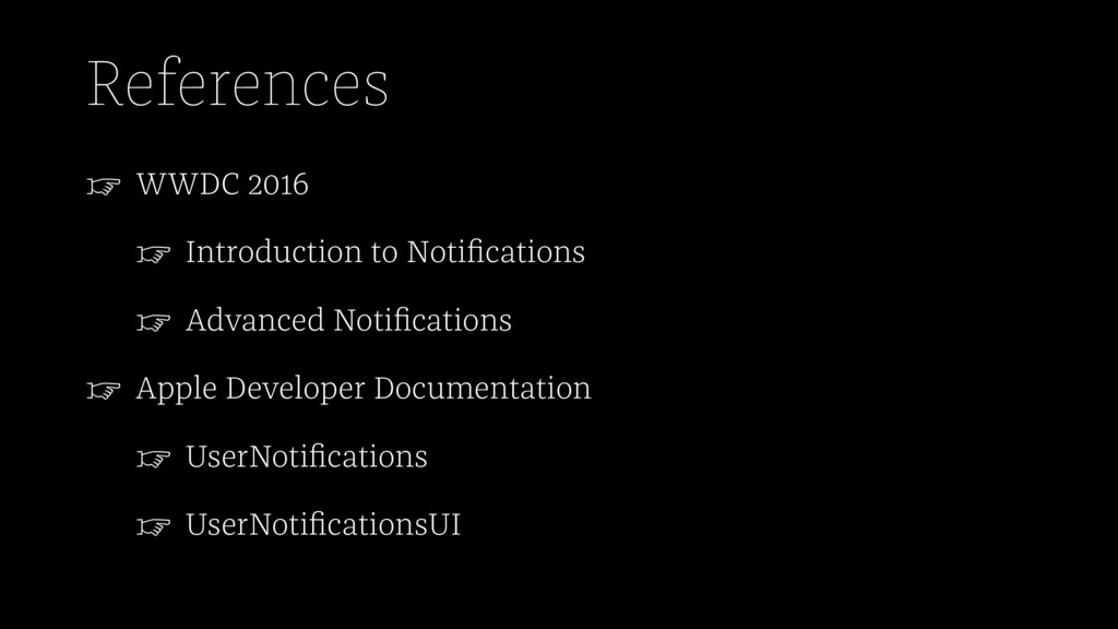 References ☞ WWDC 2016 ☞ Introduction to Notific...