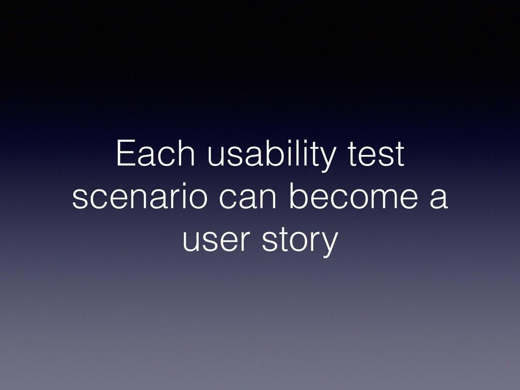 Each usability test scenario can become a user ...