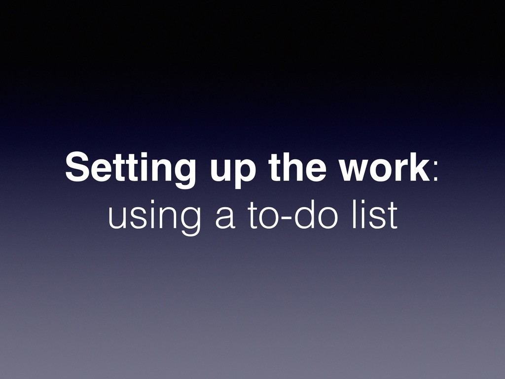 Setting up the work: using a to-do list