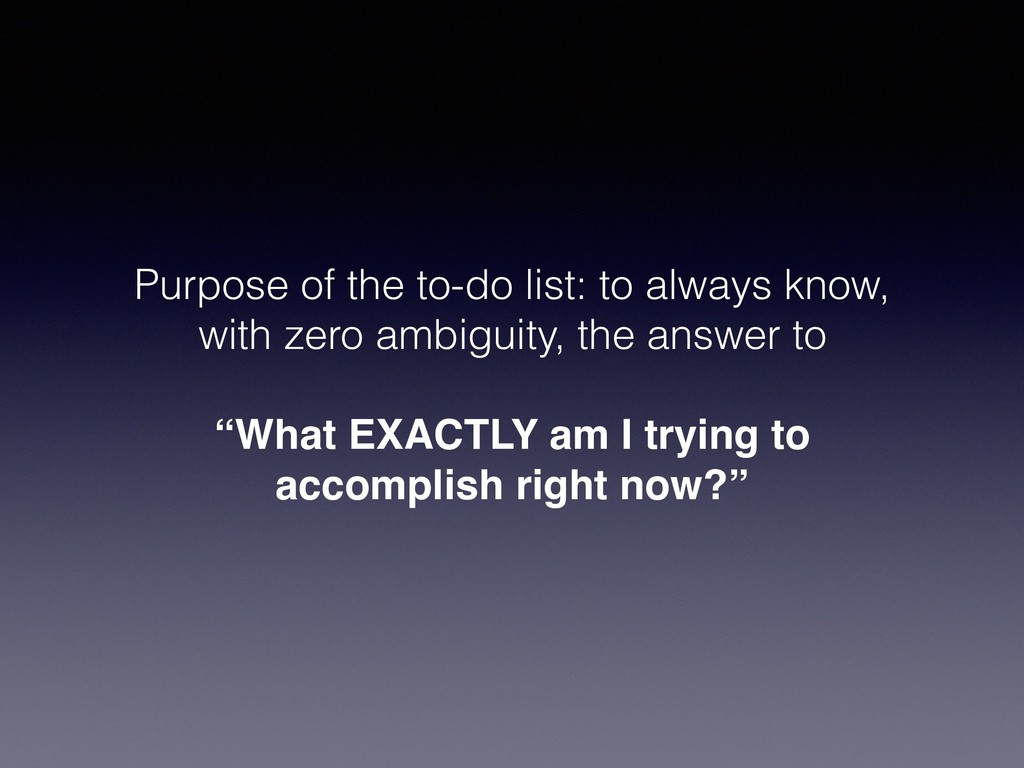 Purpose of the to-do list: to always know, with...