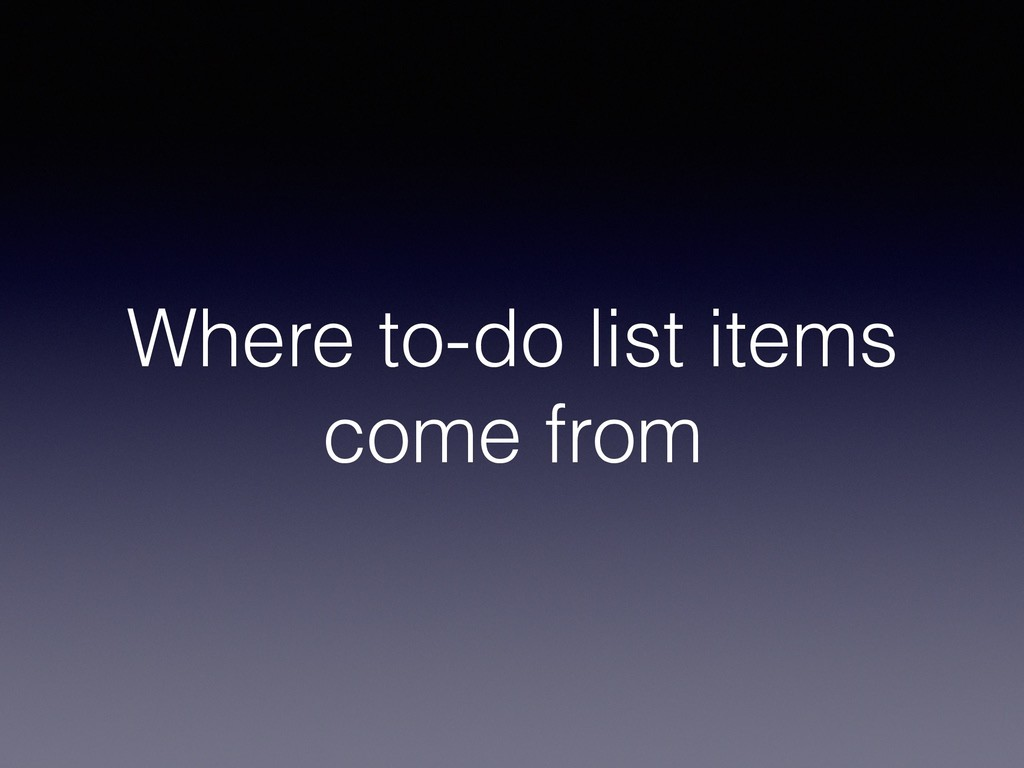 Where to-do list items come from