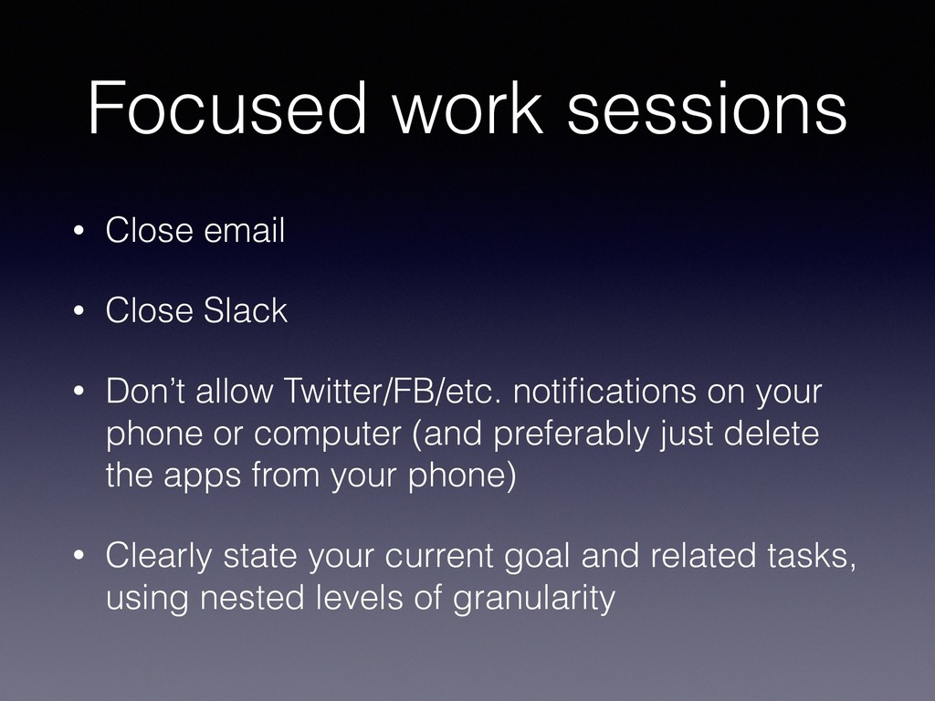 Focused work sessions • Close email • Close Sla...