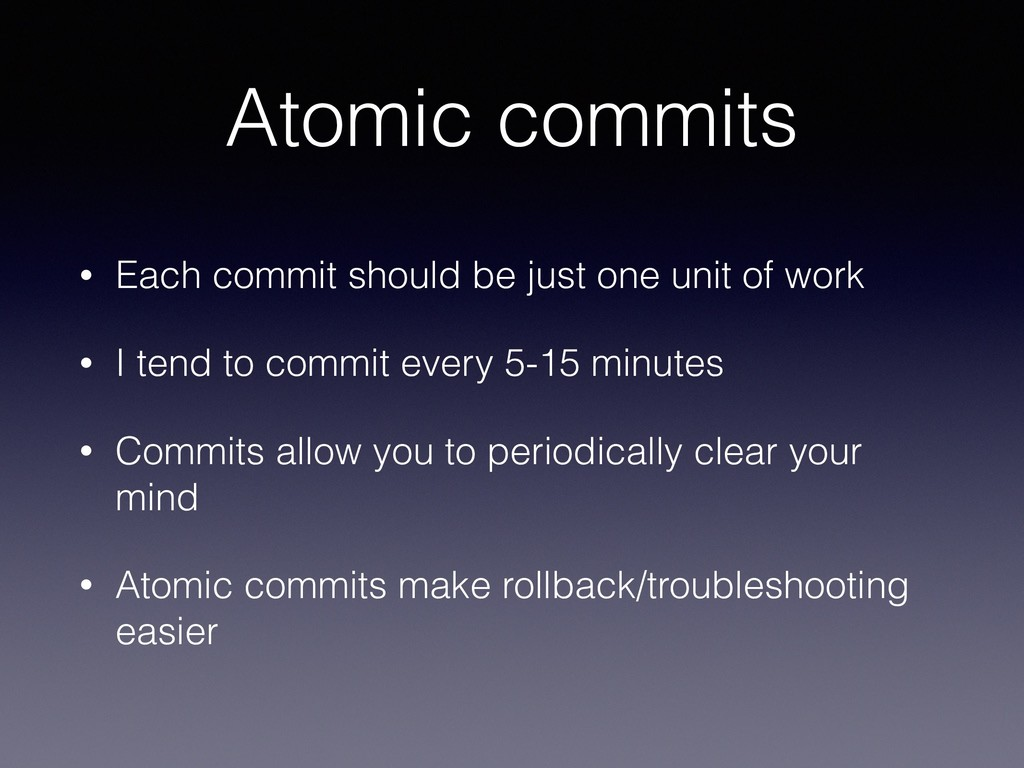 Atomic commits • Each commit should be just one...
