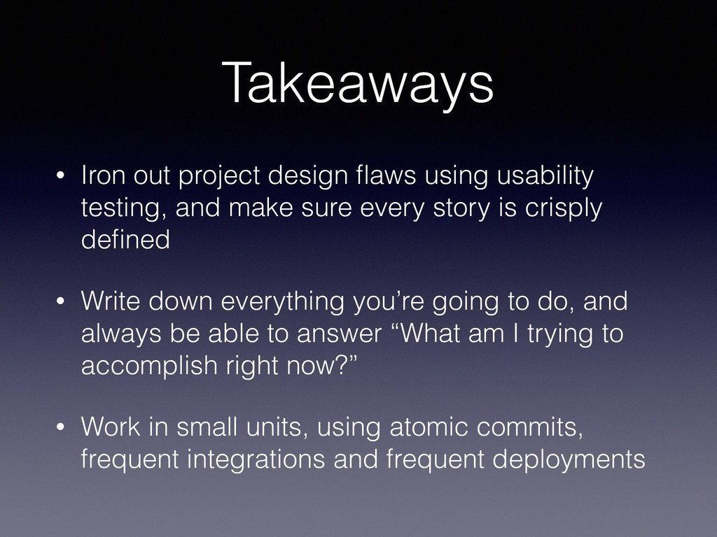 Takeaways • Iron out project design flaws using ...