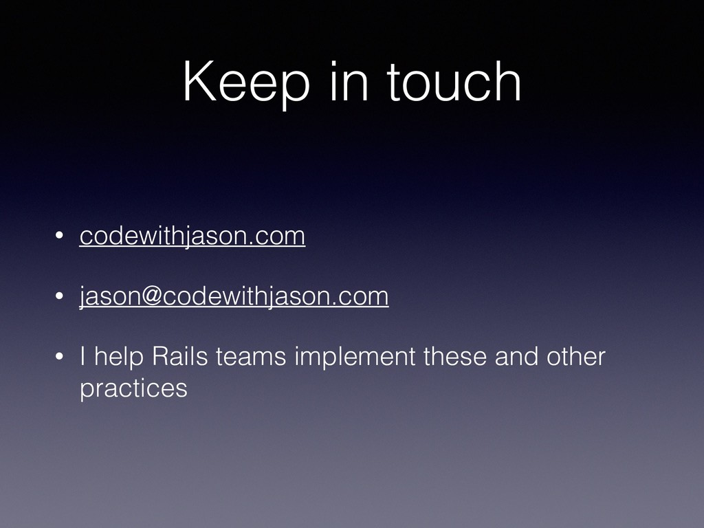 Keep in touch • codewithjason.com • jason@codew...
