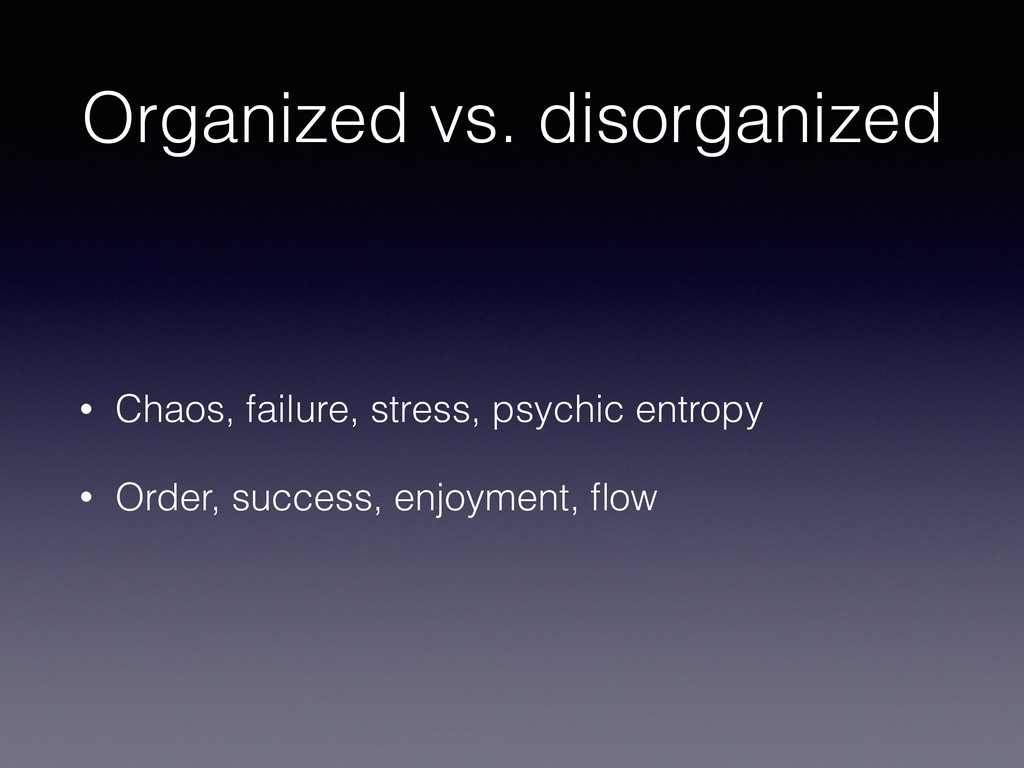 Organized vs. disorganized • Chaos, failure, st...
