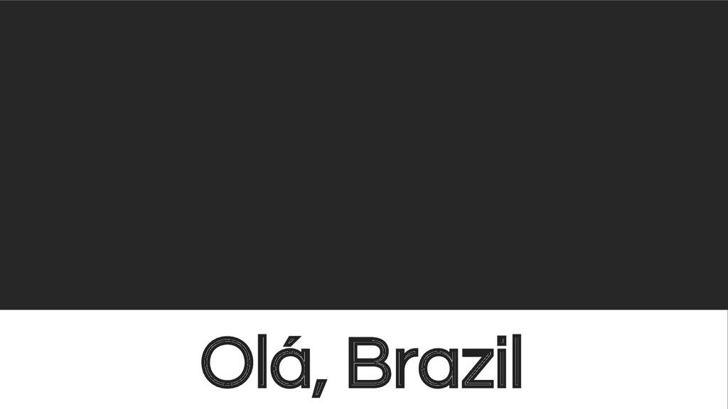 @sendilkumarn Olá, Brazil