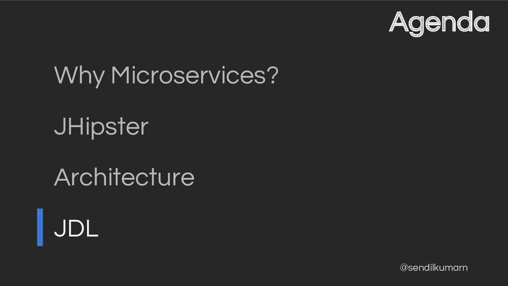 @sendilkumarn Agenda Why Microservices? JHipste...