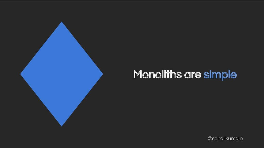 @sendilkumarn Monoliths are simple