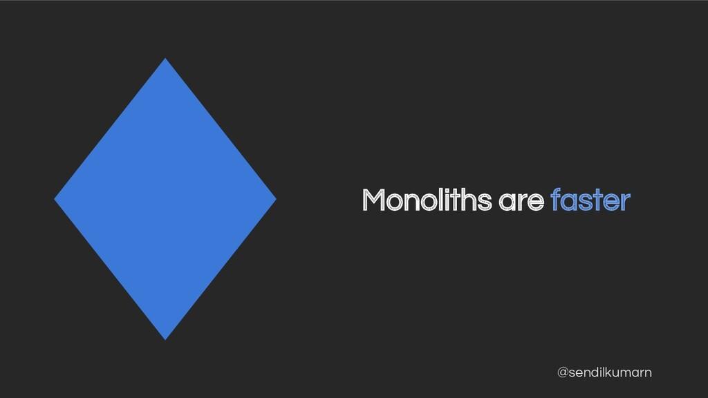 @sendilkumarn Monoliths are faster
