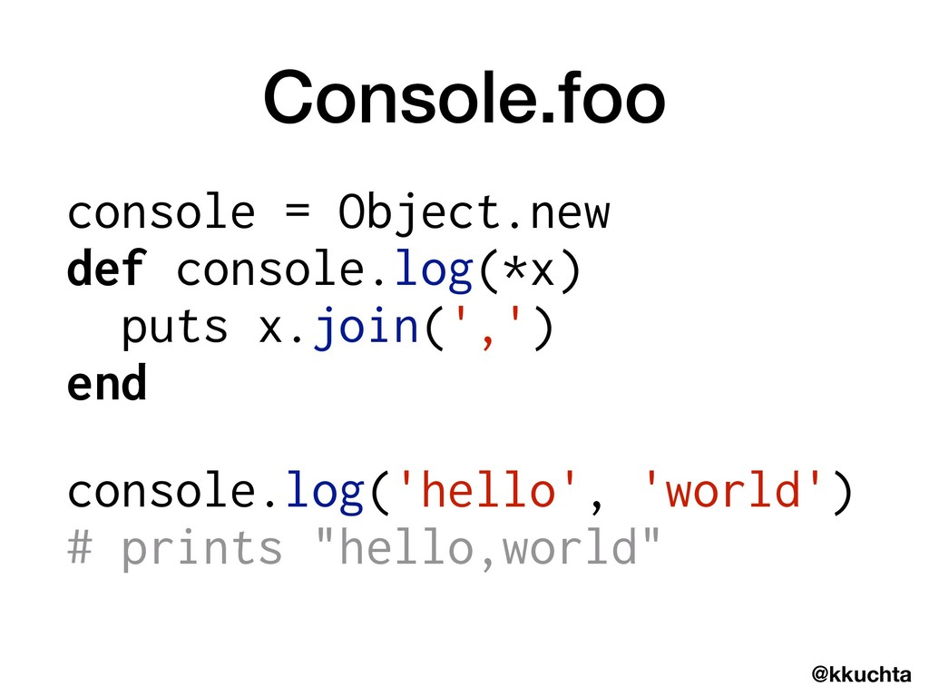 @kkuchta Console.foo console = Object.new def c...