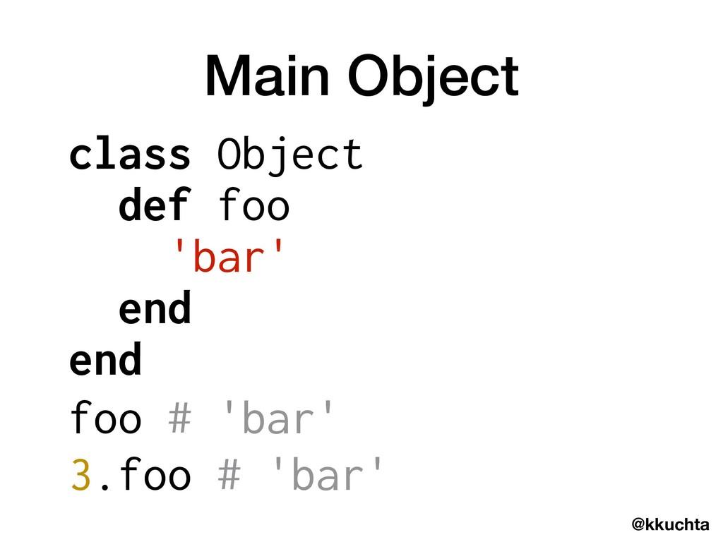 @kkuchta Main Object class Object def foo 'bar'...
