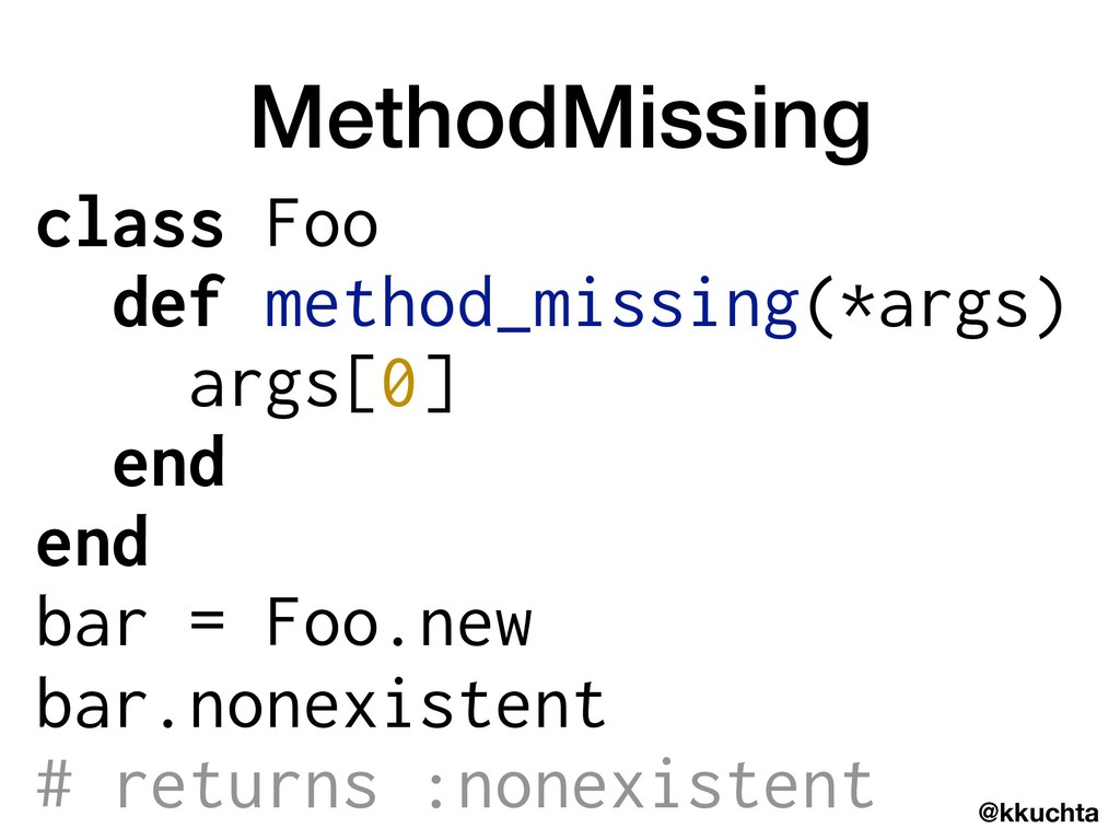 @kkuchta MethodMissing class Foo def method_mis...