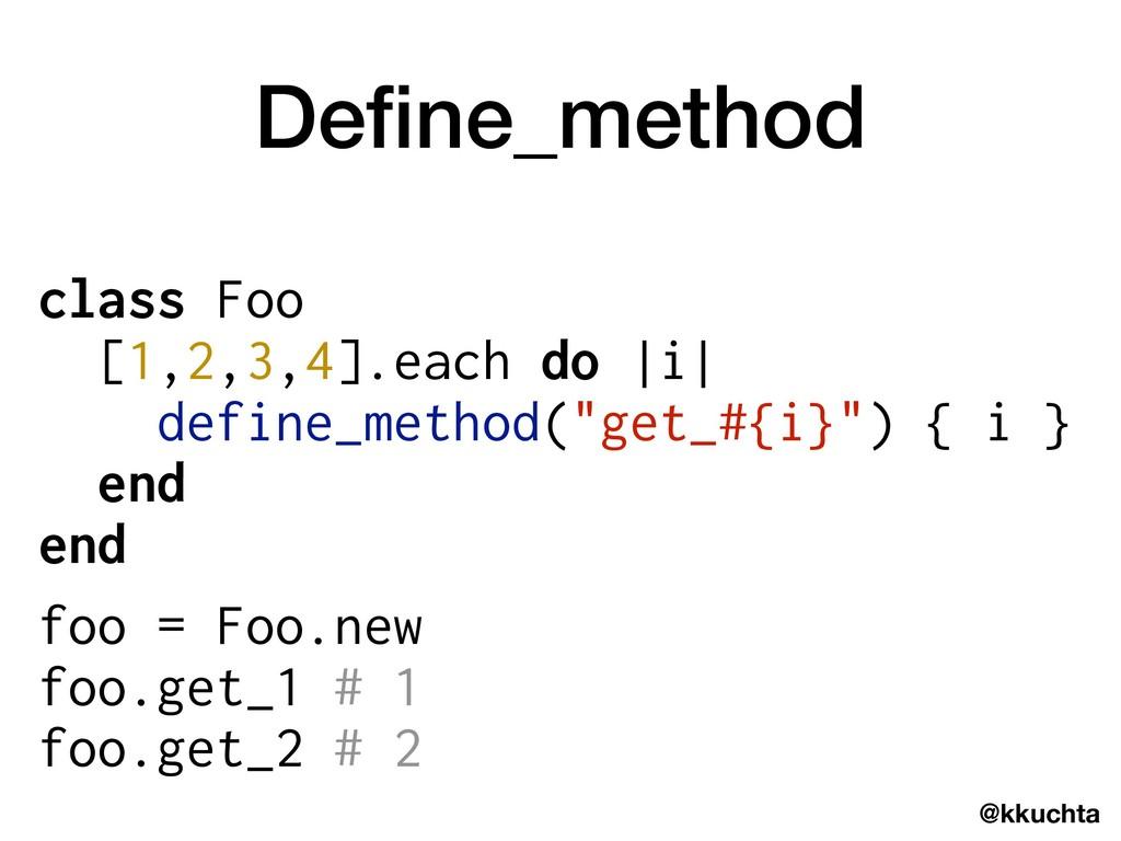 @kkuchta Define_method class Foo [1,2,3,4].each ...
