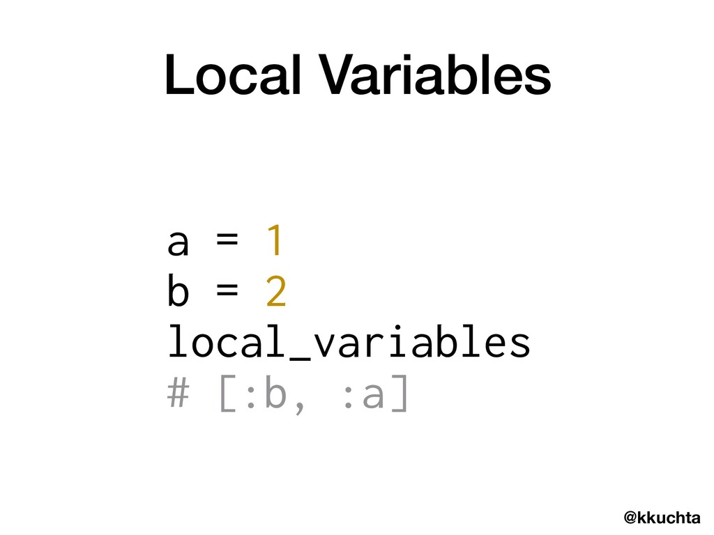 @kkuchta Local Variables a = 1 b = 2 local_vari...