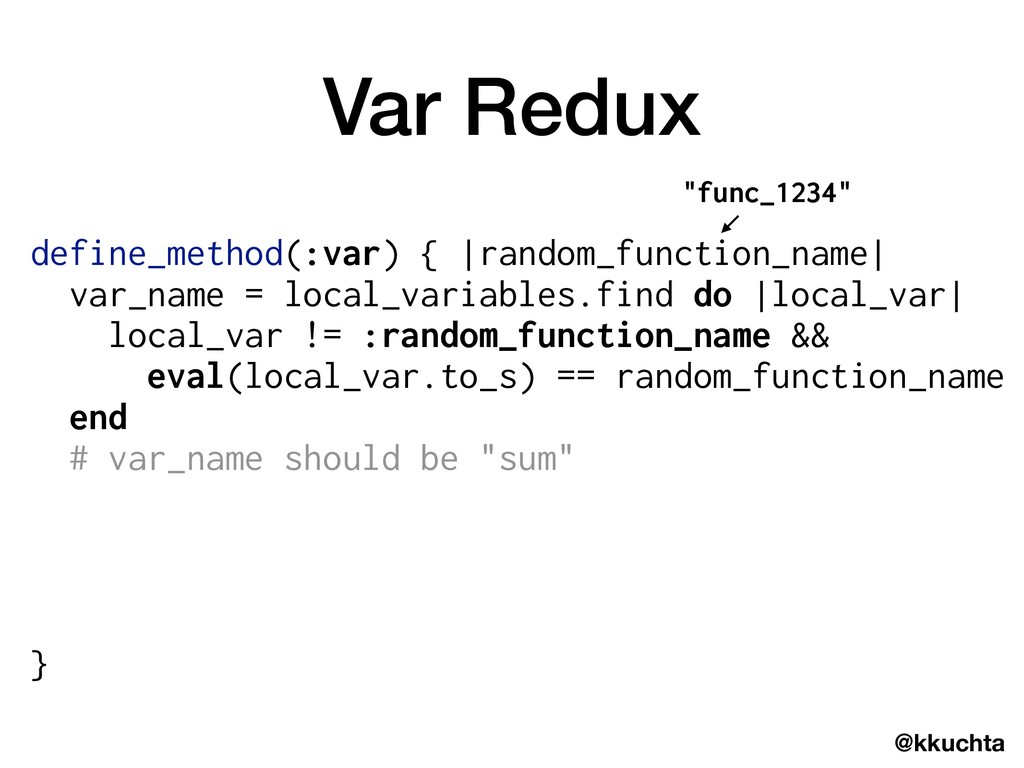 @kkuchta Var Redux define_method(:var) { |rando...