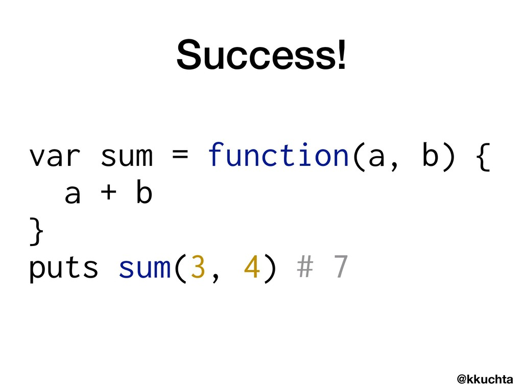 @kkuchta Success! var sum = function(a, b) { a ...
