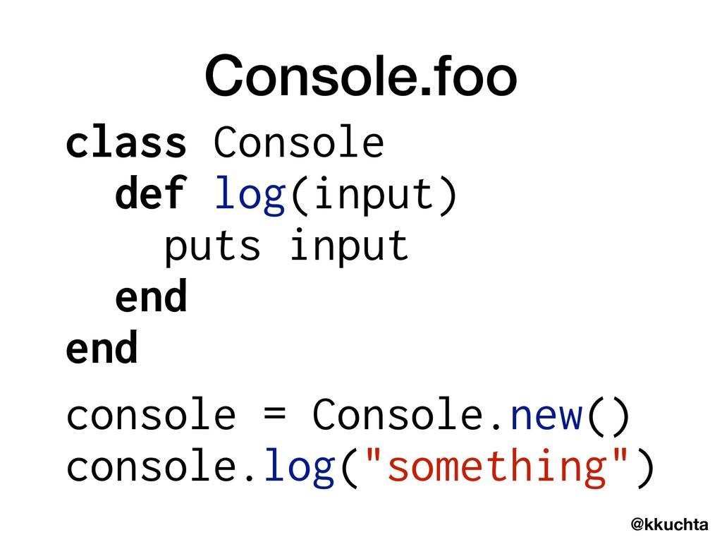 @kkuchta class Console def log(input) puts inpu...