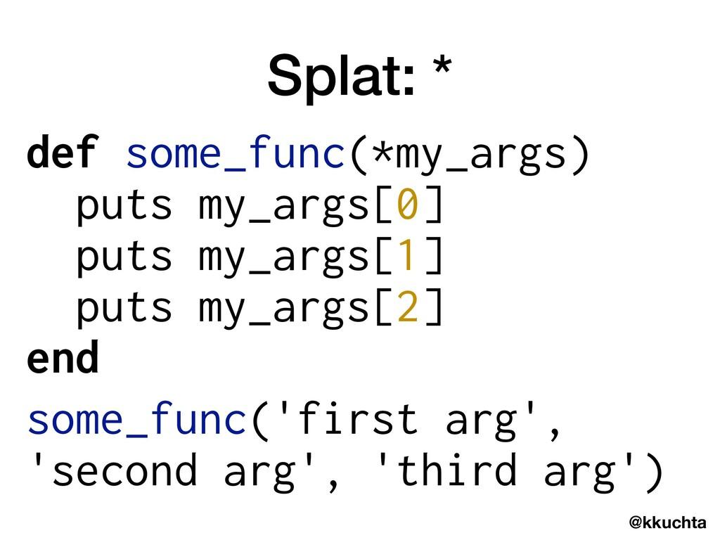 @kkuchta Splat: * def some_func(*my_args) puts ...