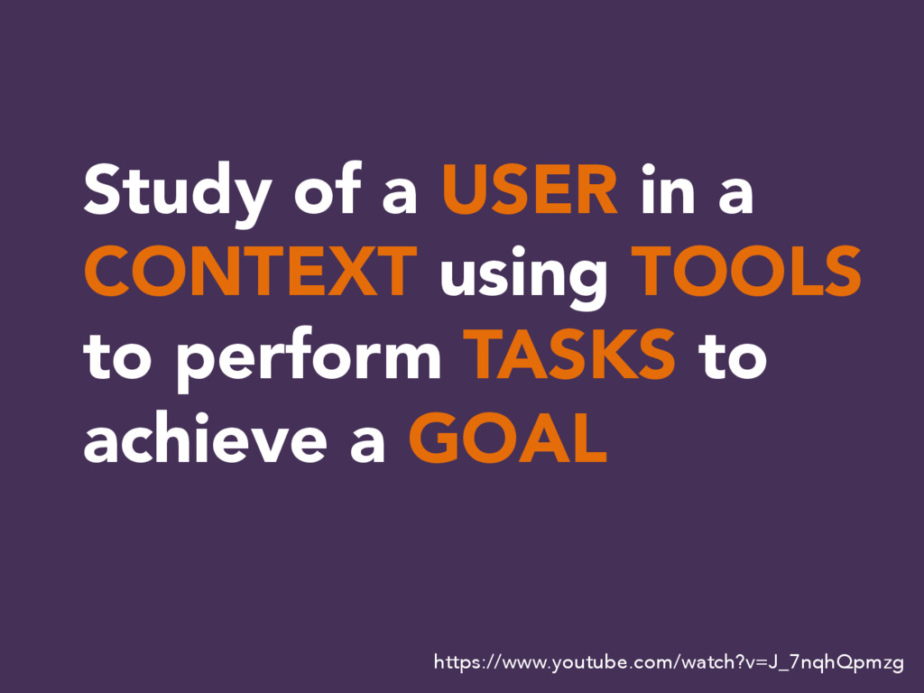 Study of a USER in a CONTEXT using TOOLS to per...