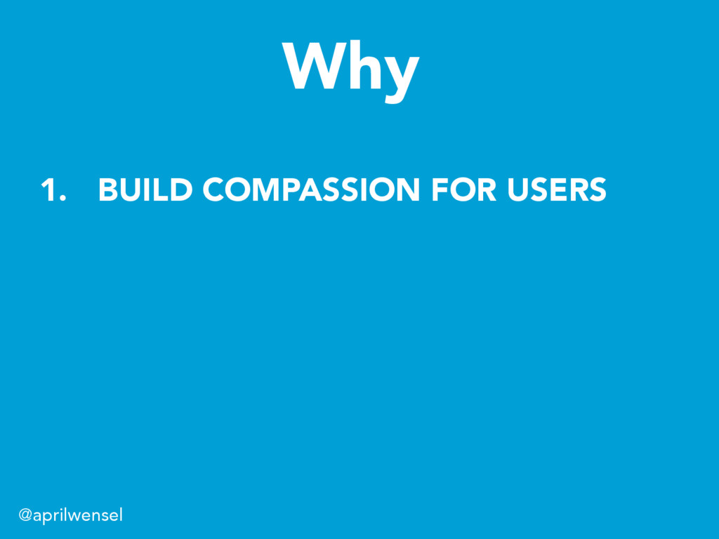 1.  BUILD COMPASSION FOR USERS @aprilwensel Why