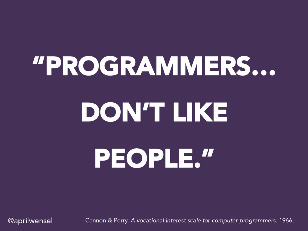 """PROGRAMMERS… DON'T LIKE PEOPLE."" Cannon & Perr..."