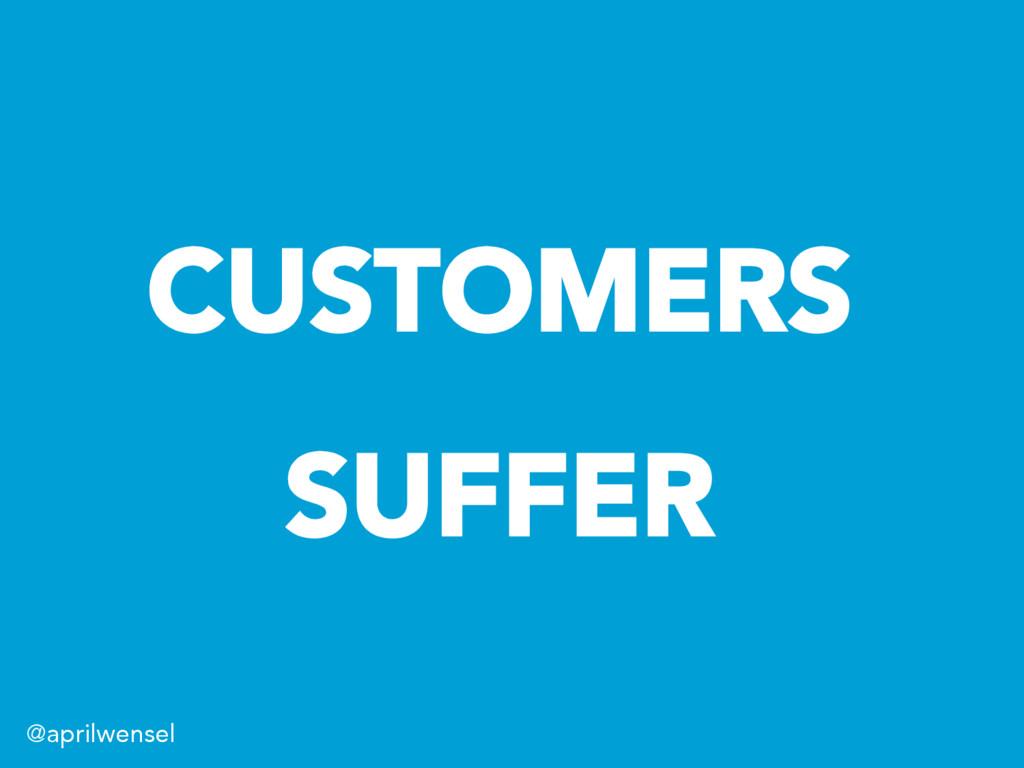 CUSTOMERS SUFFER @aprilwensel