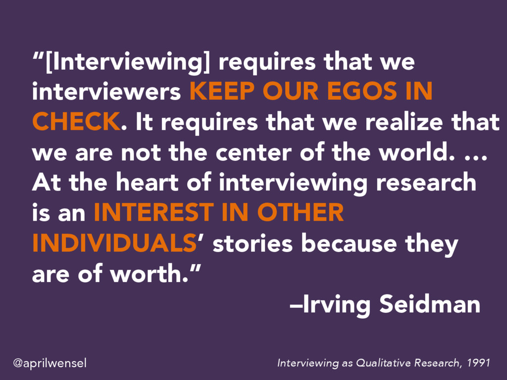 """[Interviewing] requires that we interviewers K..."