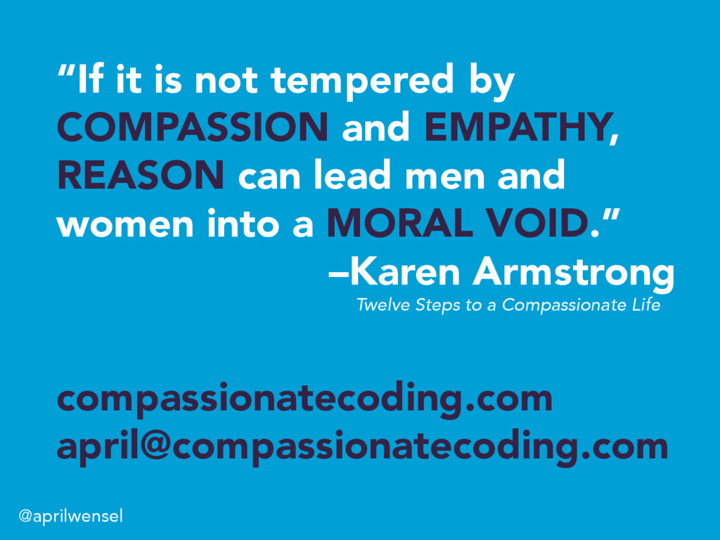 """If it is not tempered by COMPASSION and EMPATH..."